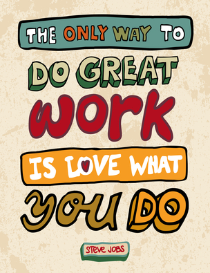 The only way to do great work ...